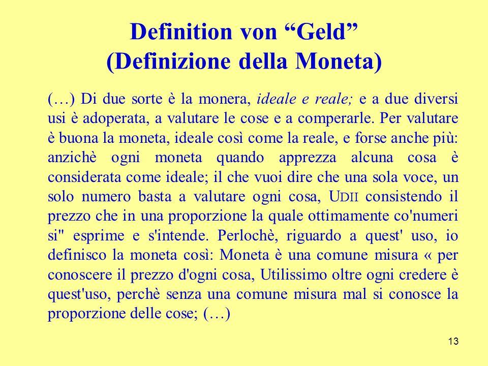 Definition von Geld (Definizione della Moneta) (…) Di due sorte è la monera, ideale e reale; e a due diversi usi è adoperata, a valutare le cose e a comperarle.