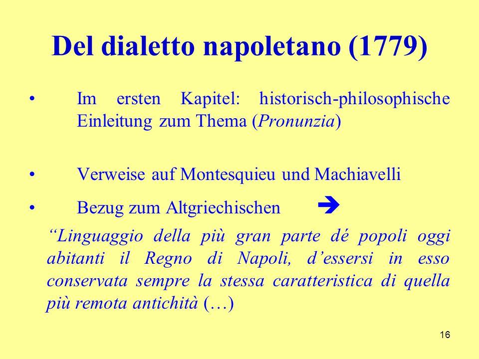 Del dialetto napoletano (1779) Im ersten Kapitel: historisch-philosophische Einleitung zum Thema (Pronunzia) Verweise auf Montesquieu und Machiavelli