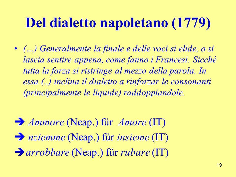 Del dialetto napoletano (1779) (…) Generalmente la finale e delle voci si elide, o si lascia sentire appena, come fanno i Francesi.