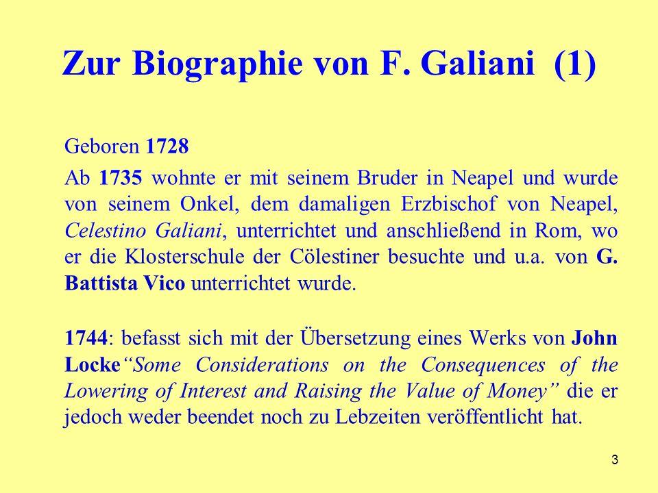 3 Zur Biographie von F. Galiani (1) Geboren 1728 Ab 1735 wohnte er mit seinem Bruder in Neapel und wurde von seinem Onkel, dem damaligen Erzbischof vo