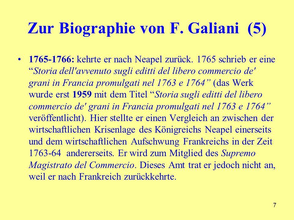 Zur Biographie von F. Galiani (5) 1765-1766: kehrte er nach Neapel zurück. 1765 schrieb er eineStoria dell'avvenuto sugli editti del libero commercio