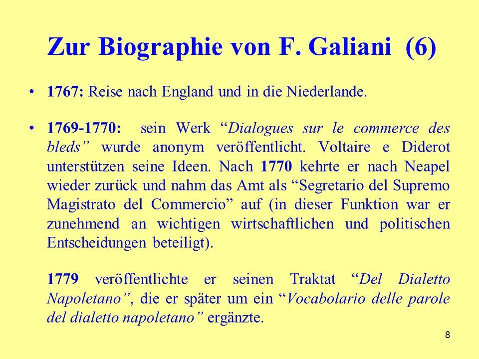 Zur Biographie von F. Galiani (6) 1767: Reise nach England und in die Niederlande. 1769-1770: sein Werk Dialogues sur le commerce des bleds wurde anon