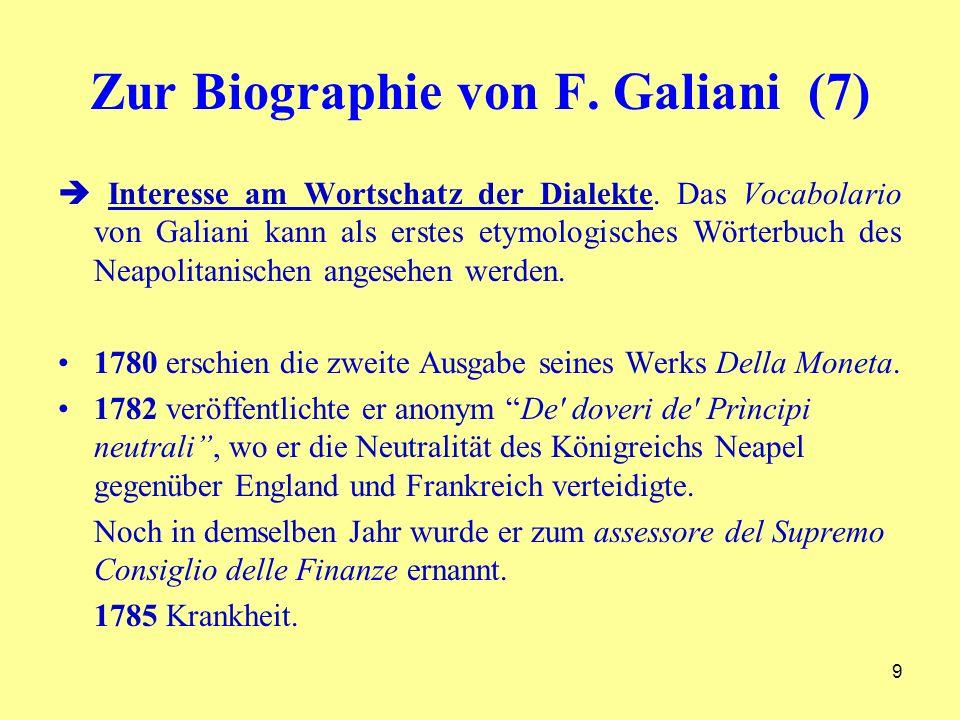 Zur Biographie von F. Galiani (7) Interesse am Wortschatz der Dialekte. Das Vocabolario von Galiani kann als erstes etymologisches Wörterbuch des Neap