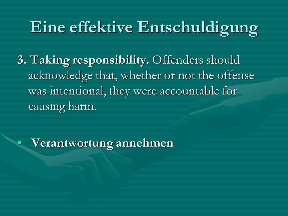 Eine effektive Entschuldigung 3. Taking responsibility. Offenders should acknowledge that, whether or not the offense was intentional, they were accou