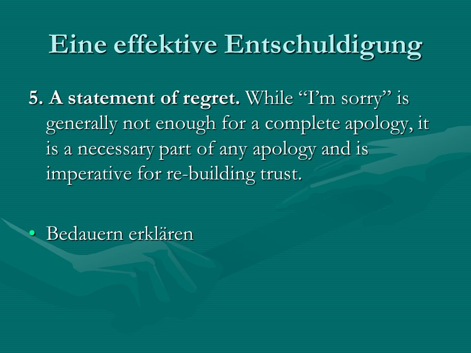 Eine effektive Entschuldigung 5. A statement of regret. While Im sorry is generally not enough for a complete apology, it is a necessary part of any a