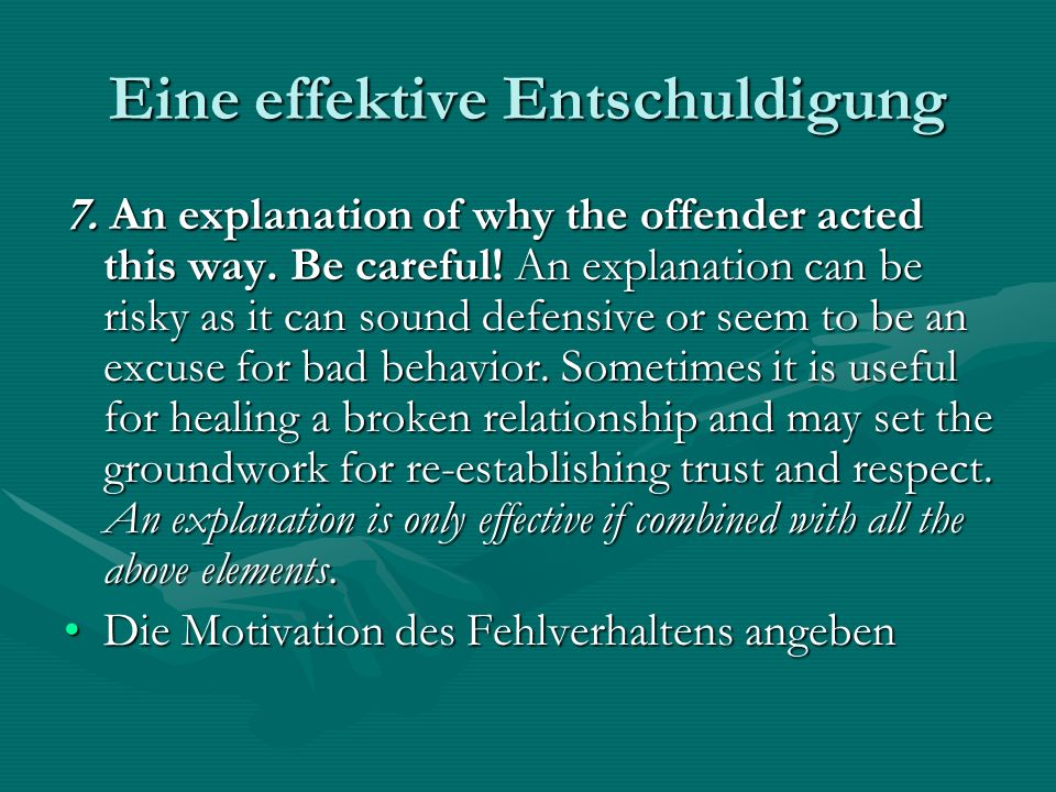 Eine effektive Entschuldigung 7. An explanation of why the offender acted this way.