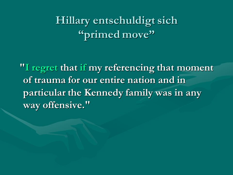 Hillary entschuldigt sich primed move I regret that if my referencing that moment of trauma for our entire nation and in particular the Kennedy family was in any way offensive. I regret that if my referencing that moment of trauma for our entire nation and in particular the Kennedy family was in any way offensive.
