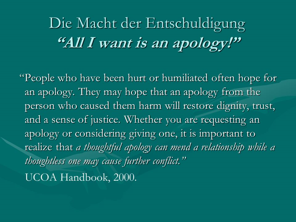 Die Macht der Entschuldigung All I want is an apology.