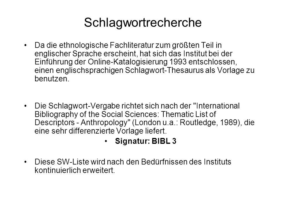Schlagwortrecherche Da die ethnologische Fachliteratur zum größten Teil in englischer Sprache erscheint, hat sich das Institut bei der Einführung der Online-Katalogisierung 1993 entschlossen, einen englischsprachigen Schlagwort-Thesaurus als Vorlage zu benutzen.