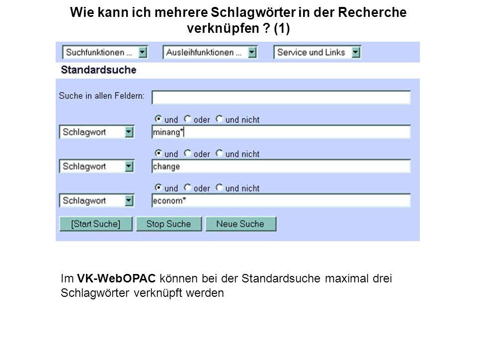 Wie kann ich mehrere Schlagwörter in der Recherche verknüpfen ? (1) Im VK-WebOPAC können bei der Standardsuche maximal drei Schlagwörter verknüpft wer
