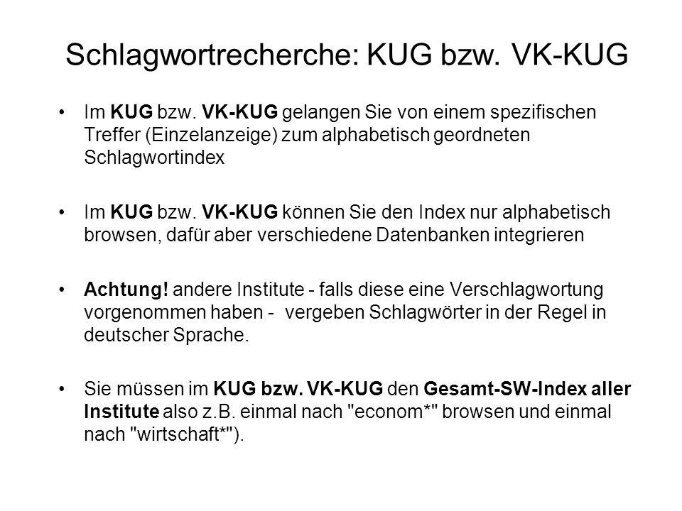 Schlagwortrecherche: KUG bzw. VK-KUG Im KUG bzw. VK-KUG gelangen Sie von einem spezifischen Treffer (Einzelanzeige) zum alphabetisch geordneten Schlag