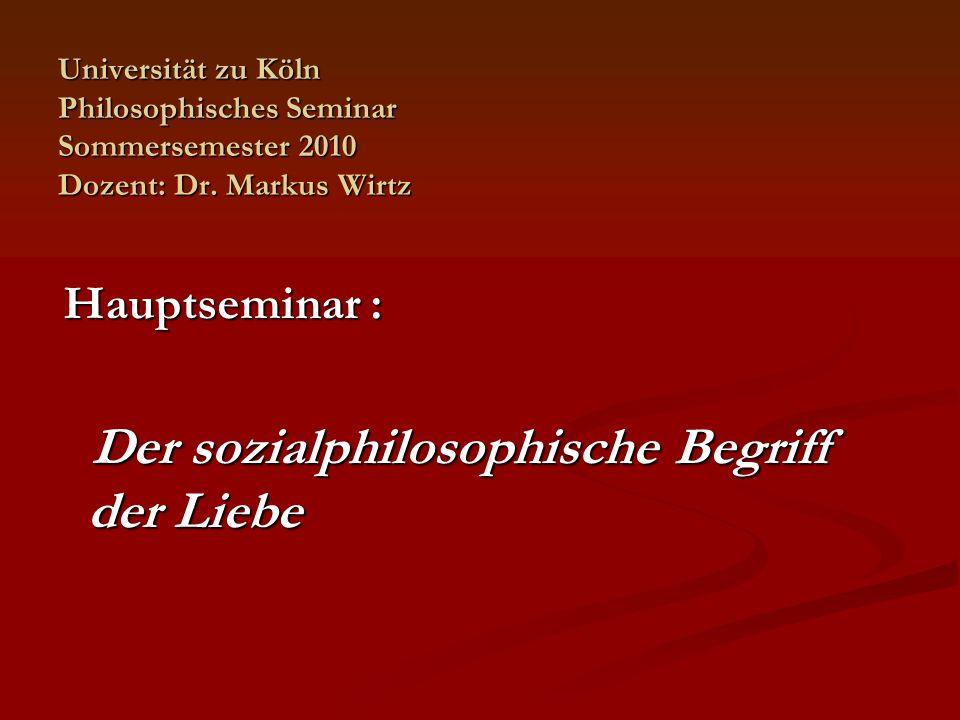 Universität zu Köln Philosophisches Seminar Sommersemester 2010 Dozent: Dr. Markus Wirtz Hauptseminar : Hauptseminar : Der sozialphilosophische Begrif