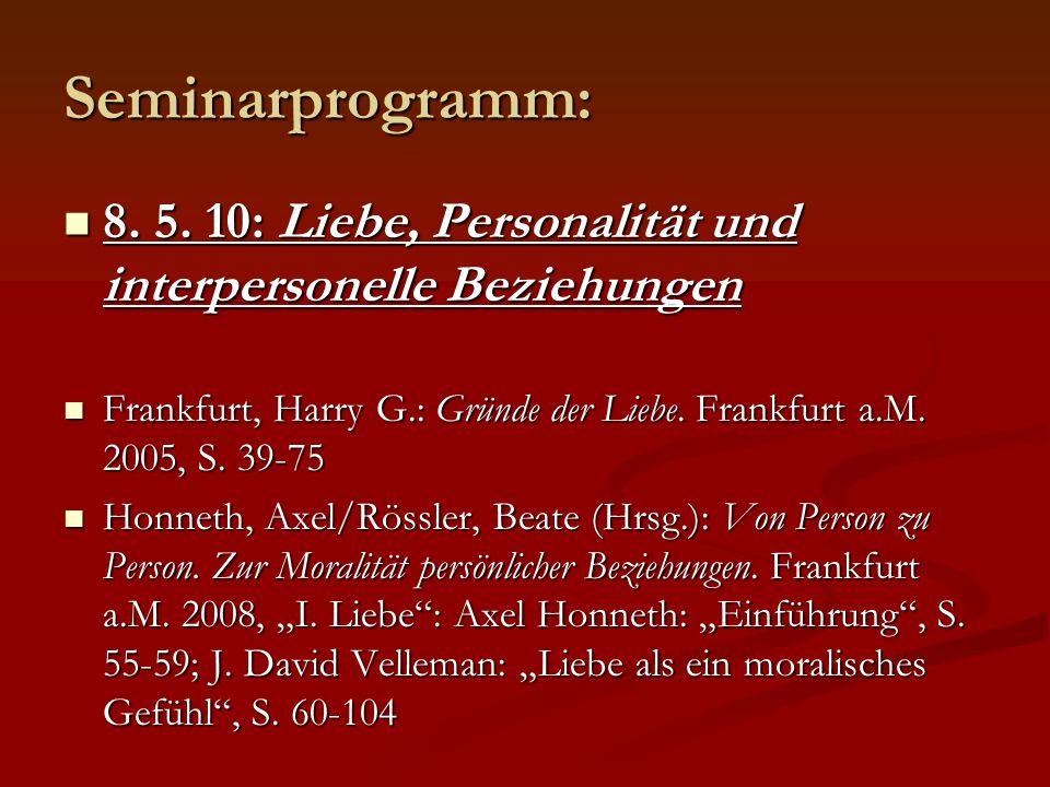 Seminarprogramm: 8. 5. 10: Liebe, Personalität und interpersonelle Beziehungen 8. 5. 10: Liebe, Personalität und interpersonelle Beziehungen Frankfurt