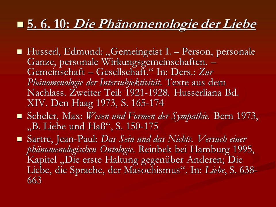 5. 6. 10: Die Phänomenologie der Liebe 5. 6. 10: Die Phänomenologie der Liebe Husserl, Edmund: Gemeingeist I. – Person, personale Ganze, personale Wir