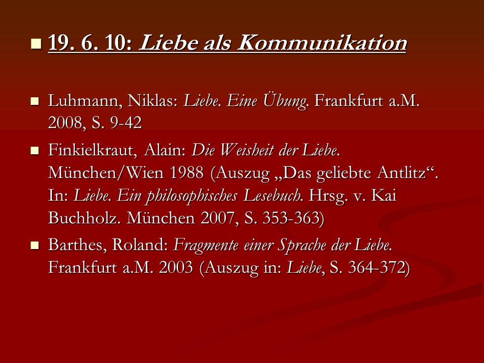 19. 6. 10: Liebe als Kommunikation 19. 6. 10: Liebe als Kommunikation Luhmann, Niklas: Liebe. Eine Übung. Frankfurt a.M. 2008, S. 9-42 Luhmann, Niklas