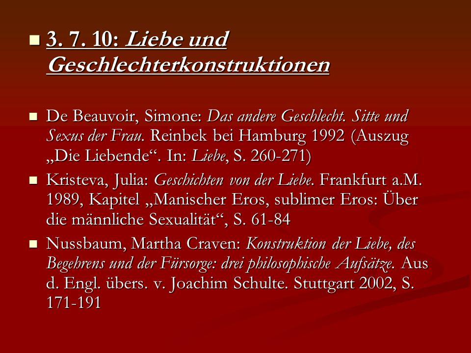 3. 7. 10: Liebe und Geschlechterkonstruktionen 3. 7. 10: Liebe und Geschlechterkonstruktionen De Beauvoir, Simone: Das andere Geschlecht. Sitte und Se