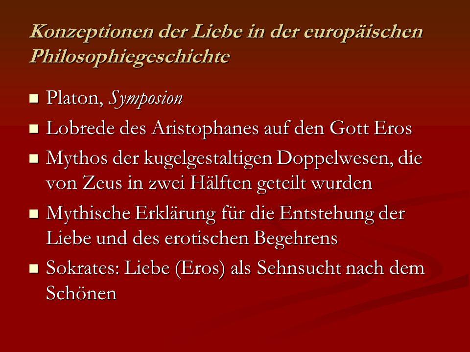 Konzeptionen der Liebe in der europäischen Philosophiegeschichte Platon, Symposion Platon, Symposion Lobrede des Aristophanes auf den Gott Eros Lobred