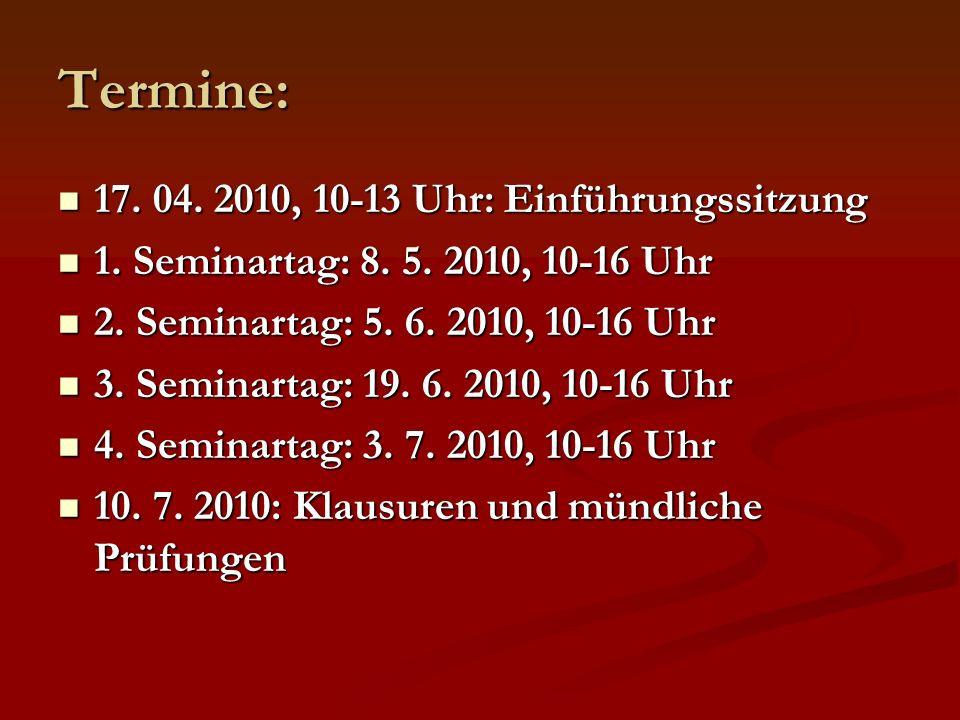 Termine: 17. 04. 2010, 10-13 Uhr: Einführungssitzung 17. 04. 2010, 10-13 Uhr: Einführungssitzung 1. Seminartag: 8. 5. 2010, 10-16 Uhr 1. Seminartag: 8