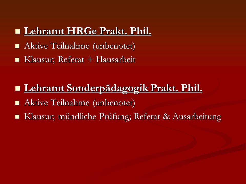 Lehramt HRGe Prakt. Phil. Lehramt HRGe Prakt. Phil. Aktive Teilnahme (unbenotet) Aktive Teilnahme (unbenotet) Klausur; Referat + Hausarbeit Klausur; R