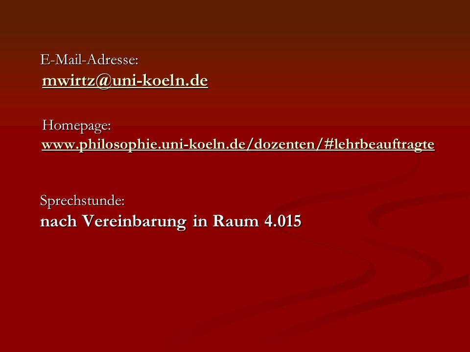 E-Mail-Adresse: E-Mail-Adresse: mwirtz@uni-koeln.de mwirtz@uni-koeln.demwirtz@uni-koeln.de Homepage: Homepage: www.philosophie.uni-koeln.de/dozenten/#