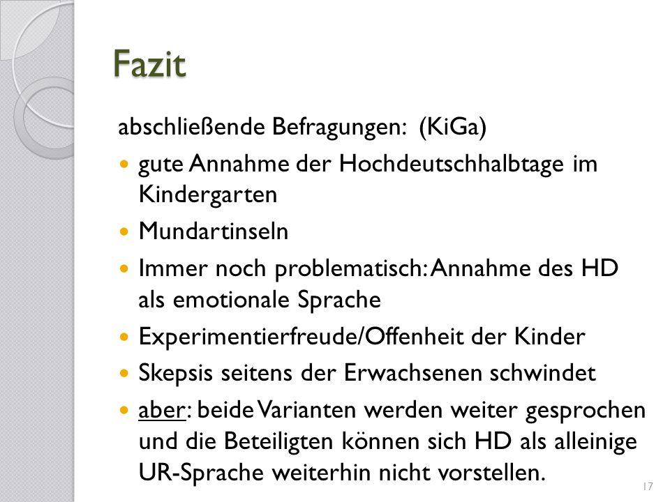 Fazit abschließende Befragungen: (KiGa) gute Annahme der Hochdeutschhalbtage im Kindergarten Mundartinseln Immer noch problematisch: Annahme des HD al
