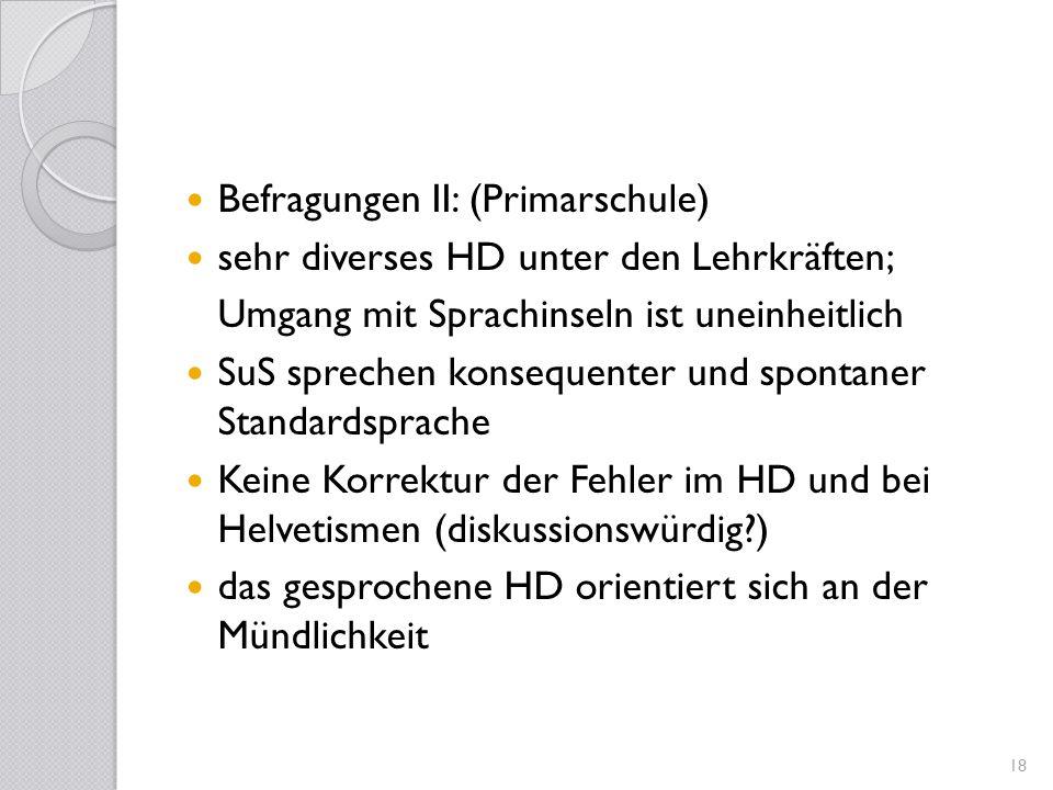 Befragungen II: (Primarschule) sehr diverses HD unter den Lehrkräften; Umgang mit Sprachinseln ist uneinheitlich SuS sprechen konsequenter und spontan