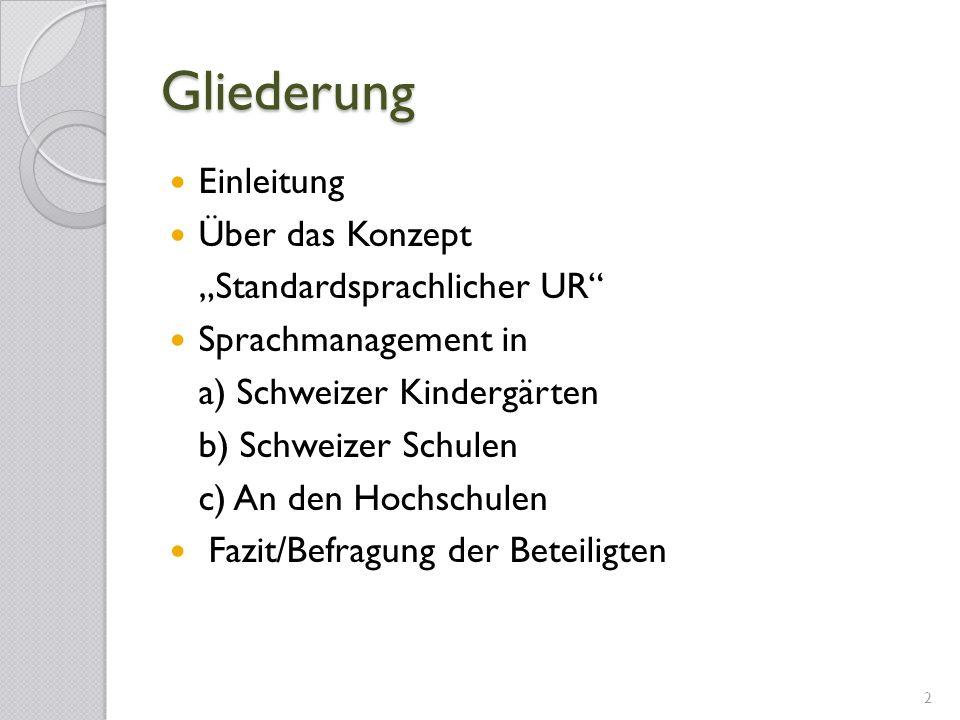 Gliederung Einleitung Über das Konzept Standardsprachlicher UR Sprachmanagement in a) Schweizer Kindergärten b) Schweizer Schulen c) An den Hochschule