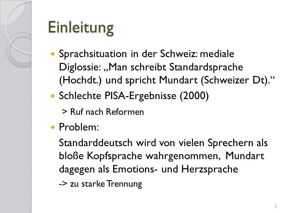 Einleitung Sprachsituation in der Schweiz: mediale Diglossie: Man schreibt Standardsprache (Hochdt.) und spricht Mundart (Schweizer Dt). Schlechte PIS