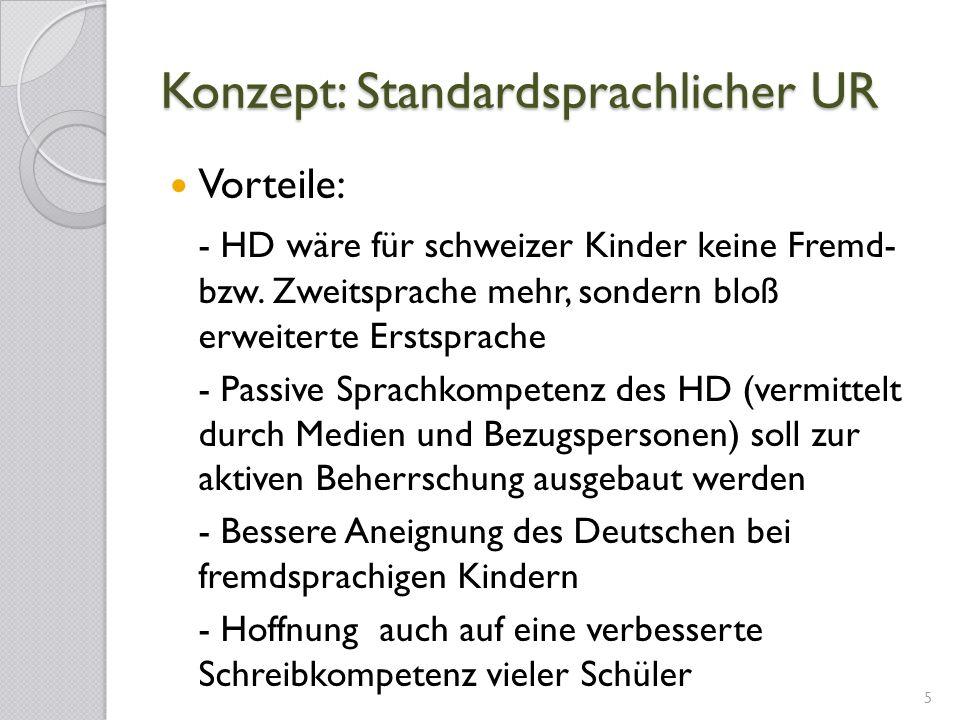 Konzept: Standardsprachlicher UR Vorteile: - HD wäre für schweizer Kinder keine Fremd- bzw. Zweitsprache mehr, sondern bloß erweiterte Erstsprache - P