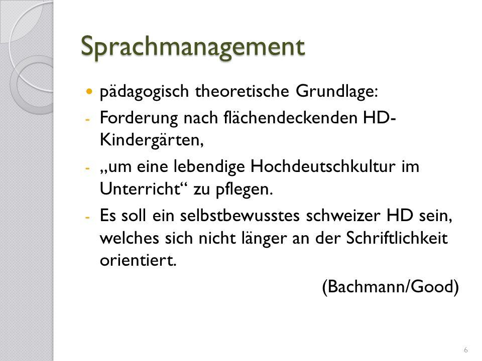 Sprachmanagement pädagogisch theoretische Grundlage: - Forderung nach flächendeckenden HD- Kindergärten, - um eine lebendige Hochdeutschkultur im Unte