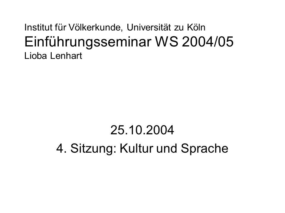 Institut für Völkerkunde, Universität zu Köln Einführungsseminar WS 2004/05 Lioba Lenhart 25.10.2004 4. Sitzung: Kultur und Sprache