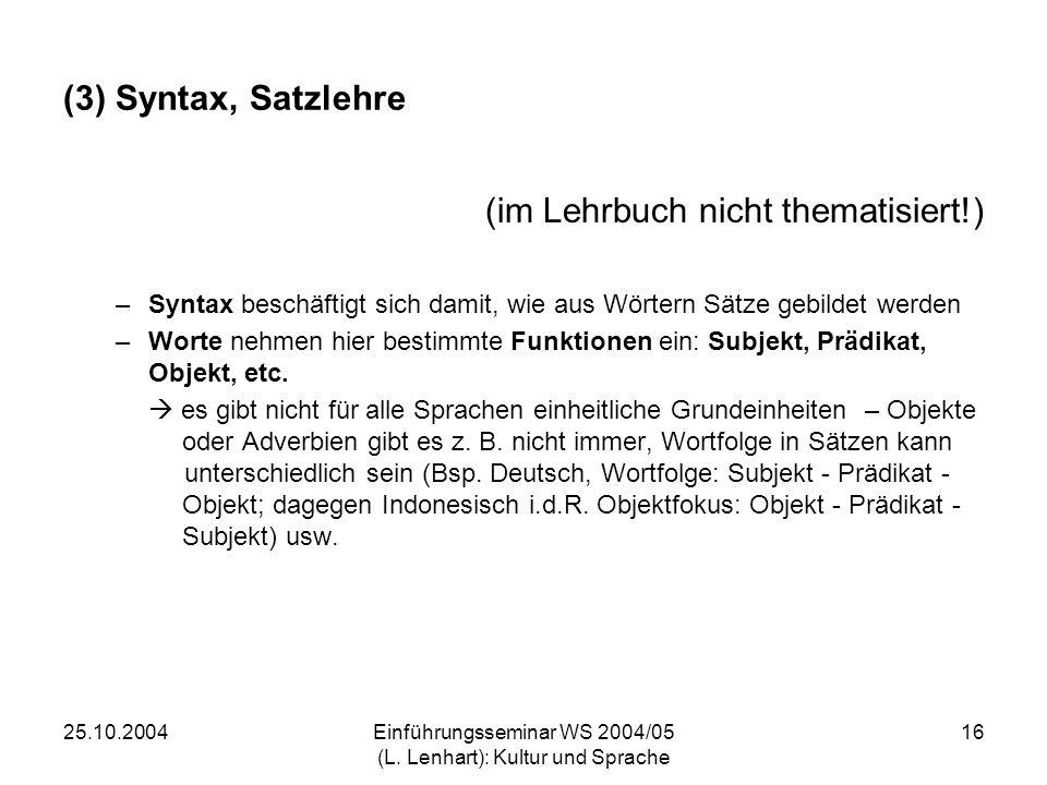 25.10.2004Einführungsseminar WS 2004/05 (L. Lenhart): Kultur und Sprache 16 (3) Syntax, Satzlehre (im Lehrbuch nicht thematisiert!) –Syntax beschäftig