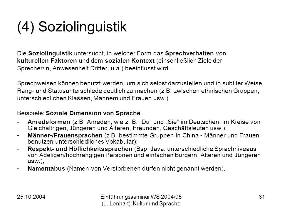 25.10.2004Einführungsseminar WS 2004/05 (L. Lenhart): Kultur und Sprache 31 (4) Soziolinguistik Die Soziolinguistik untersucht, in welcher Form das Sp