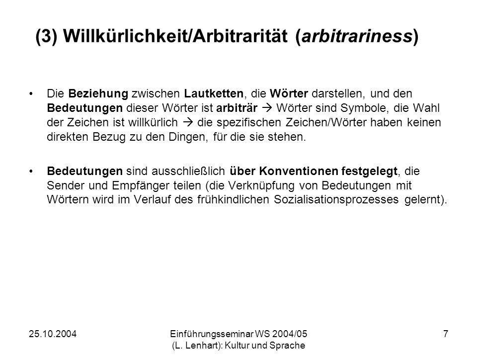 25.10.2004Einführungsseminar WS 2004/05 (L. Lenhart): Kultur und Sprache 7 (3) Willkürlichkeit/Arbitrarität (arbitrariness) Die Beziehung zwischen Lau