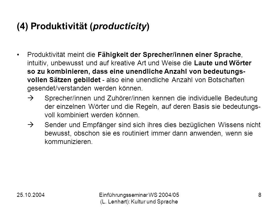 25.10.2004Einführungsseminar WS 2004/05 (L. Lenhart): Kultur und Sprache 8 (4) Produktivität (producticity) Produktivität meint die Fähigkeit der Spre