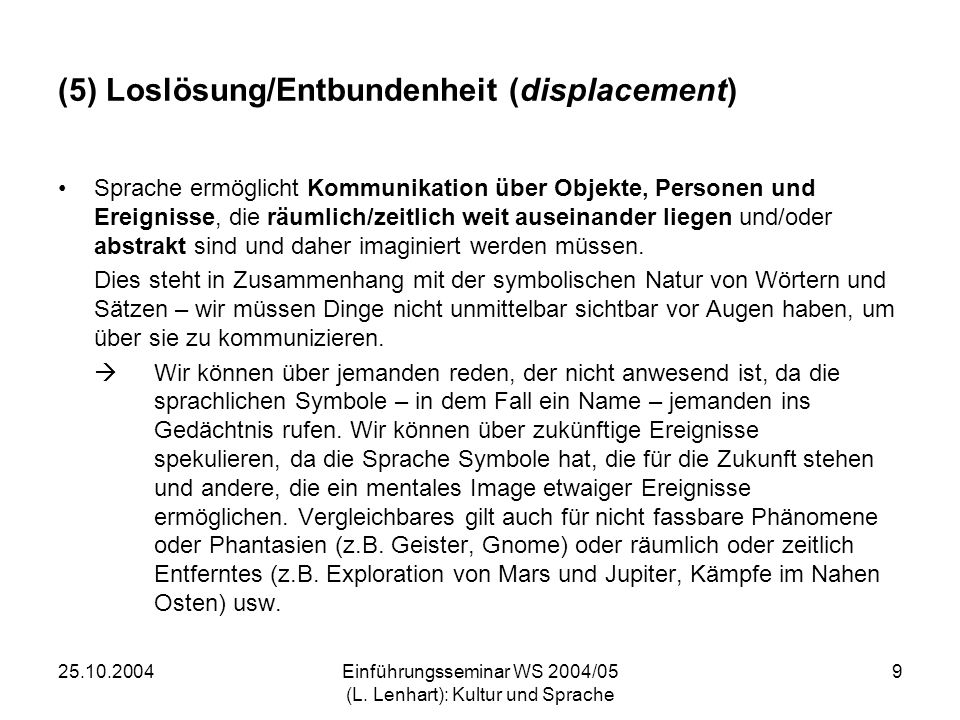 25.10.2004Einführungsseminar WS 2004/05 (L. Lenhart): Kultur und Sprache 9 (5) Loslösung/Entbundenheit (displacement) Sprache ermöglicht Kommunikation