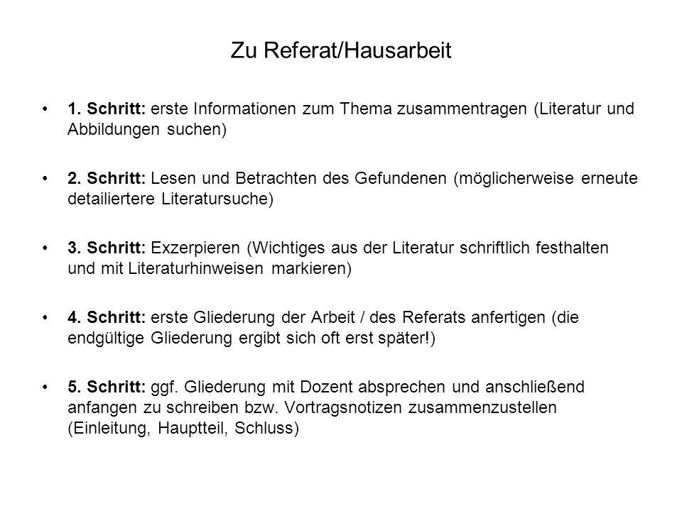 Zu Referat/Hausarbeit 1. Schritt: erste Informationen zum Thema zusammentragen (Literatur und Abbildungen suchen) 2. Schritt: Lesen und Betrachten des