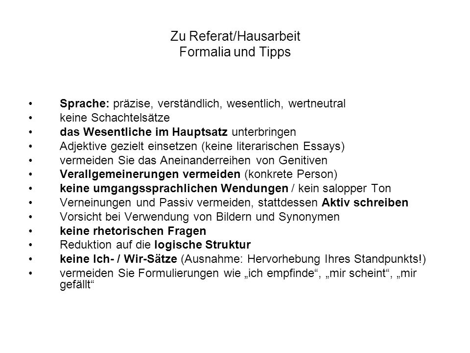 Zu Referat/Hausarbeit Formalia und Tipps Sprache: präzise, verständlich, wesentlich, wertneutral keine Schachtelsätze das Wesentliche im Hauptsatz unt