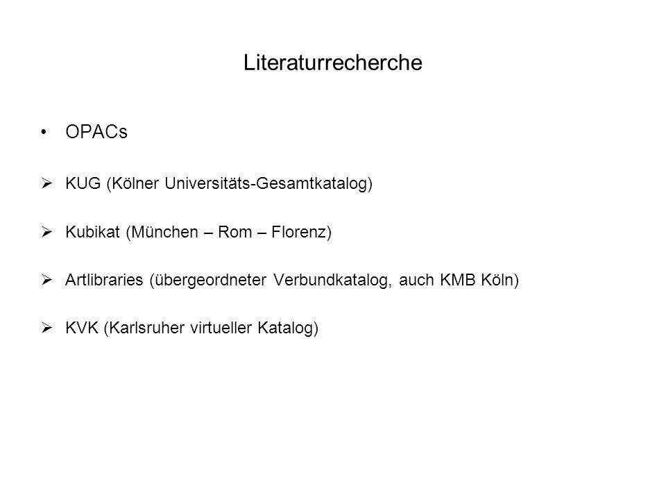 Literaturrecherche OPACs KUG (Kölner Universitäts-Gesamtkatalog) Kubikat (München – Rom – Florenz) Artlibraries (übergeordneter Verbundkatalog, auch K