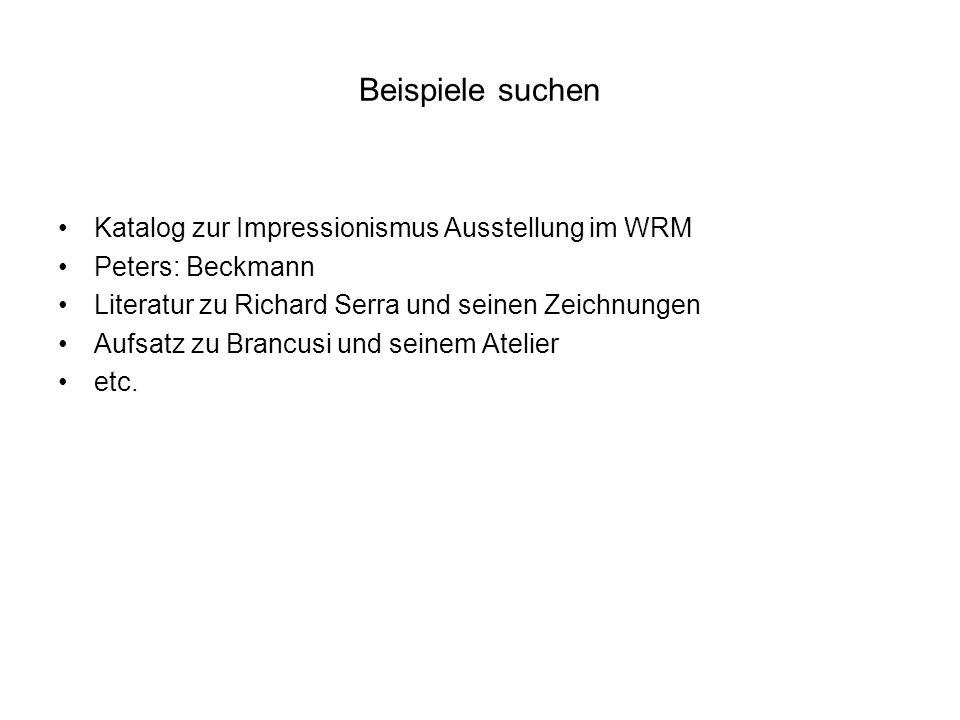 Beispiele suchen Katalog zur Impressionismus Ausstellung im WRM Peters: Beckmann Literatur zu Richard Serra und seinen Zeichnungen Aufsatz zu Brancusi