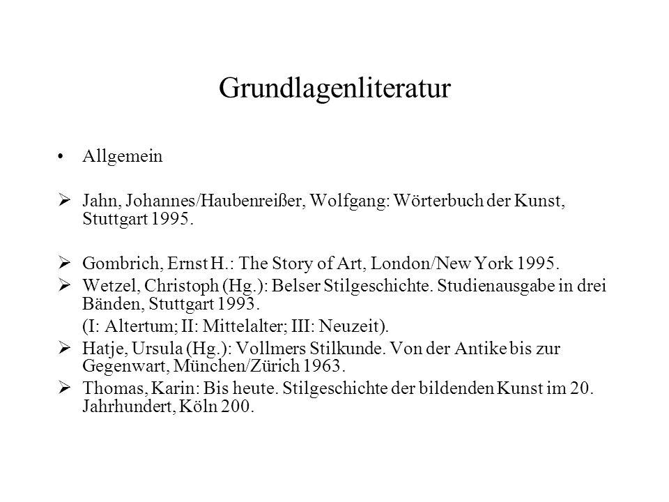 Grundlagenliteratur Allgemein Jahn, Johannes/Haubenreißer, Wolfgang: Wörterbuch der Kunst, Stuttgart 1995. Gombrich, Ernst H.: The Story of Art, Londo
