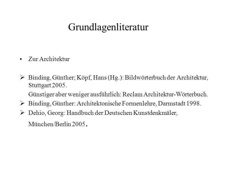 Grundlagenliteratur Zur Architektur Binding, Günther; Köpf, Hans (Hg.): Bildwörterbuch der Architektur, Stuttgart 2005. Günstiger aber weniger ausführ