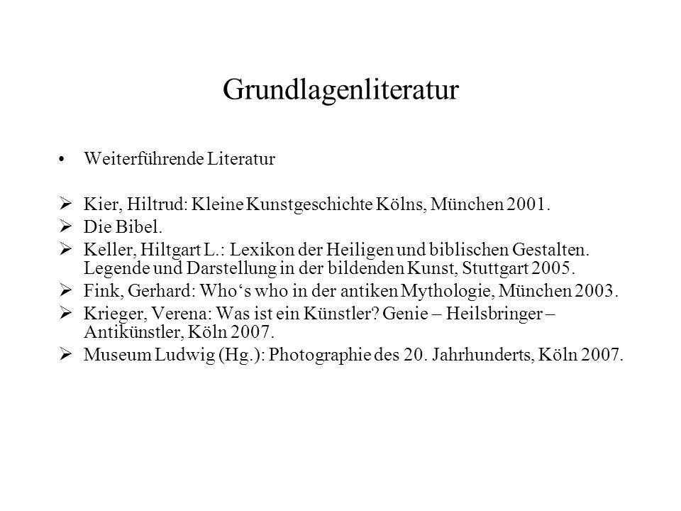 Grundlagenliteratur Weiterführende Literatur Kier, Hiltrud: Kleine Kunstgeschichte Kölns, München 2001. Die Bibel. Keller, Hiltgart L.: Lexikon der He