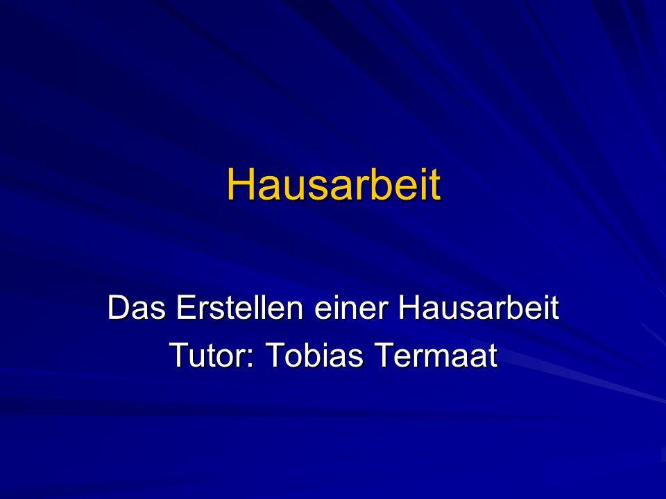 Hausarbeit Das Erstellen einer Hausarbeit Tutor: Tobias Termaat