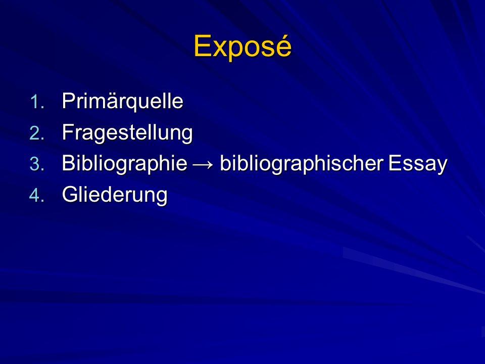 Exposé 1. Primärquelle 2. Fragestellung 3. Bibliographie bibliographischer Essay 4. Gliederung