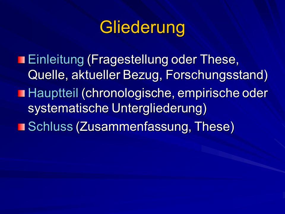 Gliederung Einleitung (Fragestellung oder These, Quelle, aktueller Bezug, Forschungsstand) Hauptteil (chronologische, empirische oder systematische Un