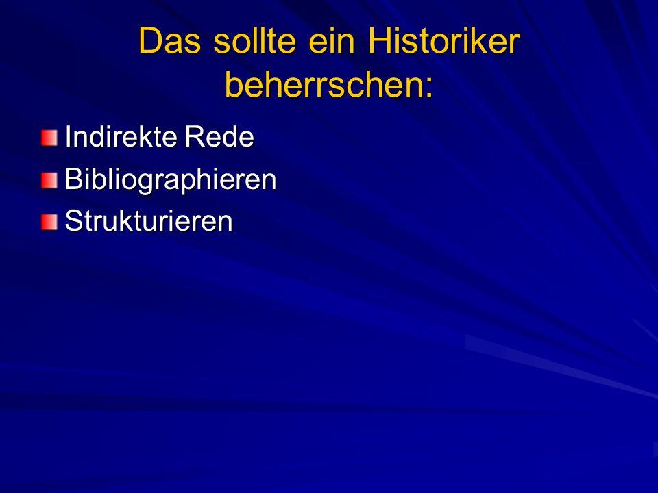 Das sollte ein Historiker beherrschen: Indirekte Rede BibliographierenStrukturieren