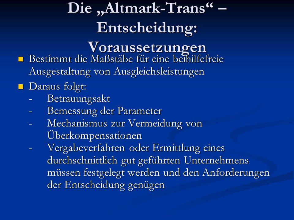 Die Altmark-Trans – Entscheidung: Voraussetzungen Bestimmt die Maßstäbe für eine beihilfefreie Ausgestaltung von Ausgleichsleistungen Bestimmt die Maß