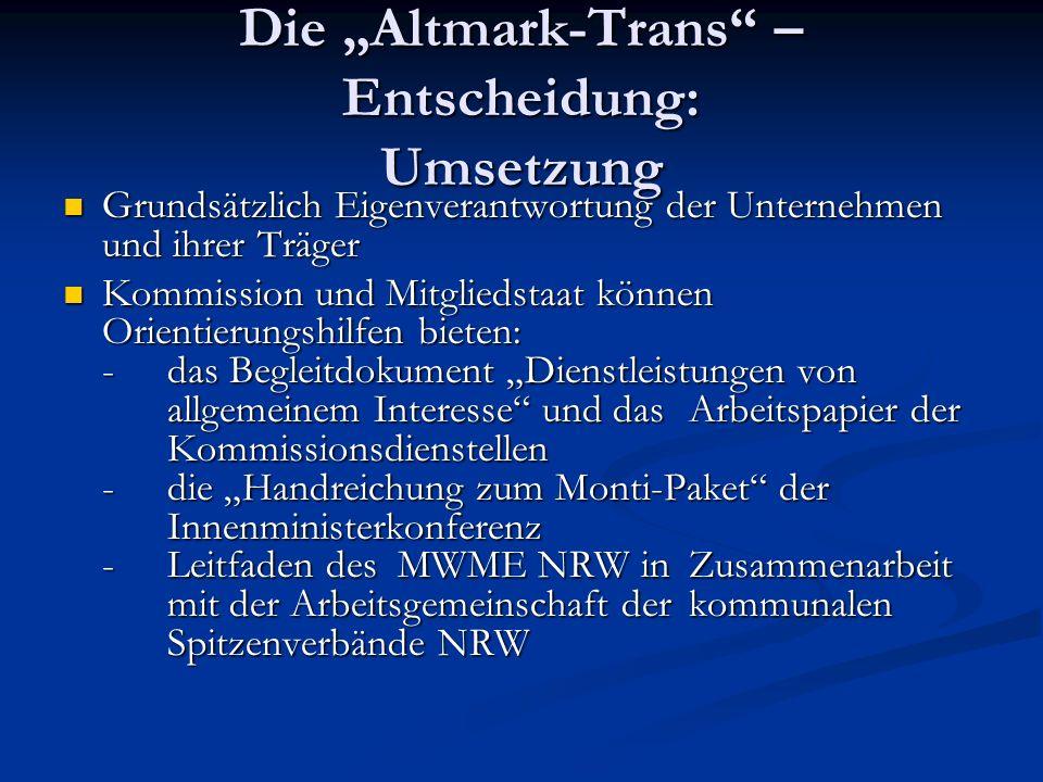 Die Altmark-Trans – Entscheidung: Umsetzung Grundsätzlich Eigenverantwortung der Unternehmen und ihrer Träger Grundsätzlich Eigenverantwortung der Unt