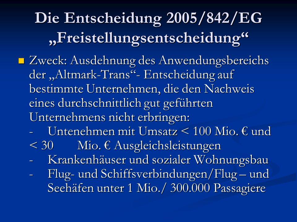 Die Entscheidung 2005/842/EG Freistellungsentscheidung Zweck: Ausdehnung des Anwendungsbereichs der Altmark-Trans- Entscheidung auf bestimmte Unterneh